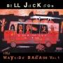 Bill Jackson - The Wayside Ballads Vol 1