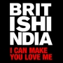 British India 'I Can Make You Love Me'
