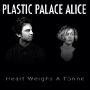 Plastic Palace Alice - Heart Weighs A Tonne