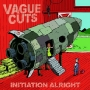 Vague Cuts - Initiation Alright