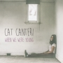 Cat Canteri - When We Were Young