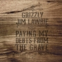 Grizzly Jim Lawrie - Paying My Debts From the Grave