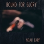 Noah Earp - Bound For Glory