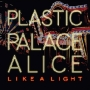 Plastic Palace Alice - Like A Light