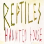 Reptiles - Haunted House