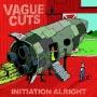 Vague Cuts - Initiation Alright