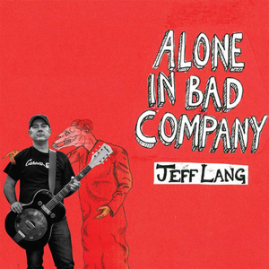 Jeff Lang Alone In Bad Company album cover