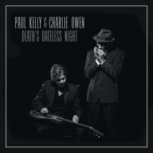 Paul Kelly & Charlie Owen - Death's Dateless Night