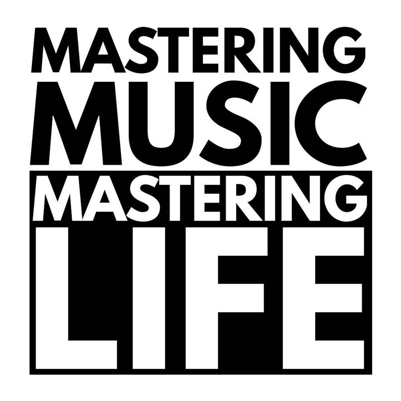 Mastering Music Mastering Life